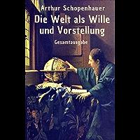 Die Welt als Wille und Vorstellung: Gesamtausgabe (German Edition)
