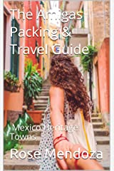 The Amigas Packing & Travel Guide: Mexico Heritage Towns Kindle Edition