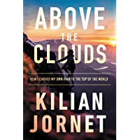 Above the Clouds: How I Carved My Own Path to the Top of the World (English Edition)