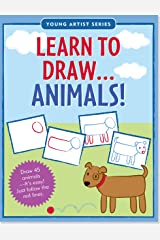 Learn To Draw Animals! (Easy Step-by-Step Drawing Guide) (Young Artist) Paperback