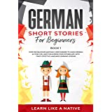 German Short Stories for Beginners Book 1: Over 100 Dialogues and Daily Used Phrases to Learn German in Your Car. Have Fun &