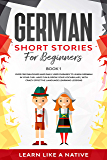 German Short Stories for Beginners Book 1: Over 100 Dialogues and Daily Used Phrases to Learn German in Your Car. Have…