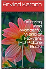 Amazing and Wonderful World of Flowers (HD Picture Book) Kindle Edition