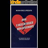 """Anna - O início do negócio nada apaixonante: Um conto da série """"Desapaixonante"""""""