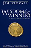 Wisdom for Winners Volume One: A Millionaire Mindset, An Official Official Publication of The Napoleon Hill Foundation