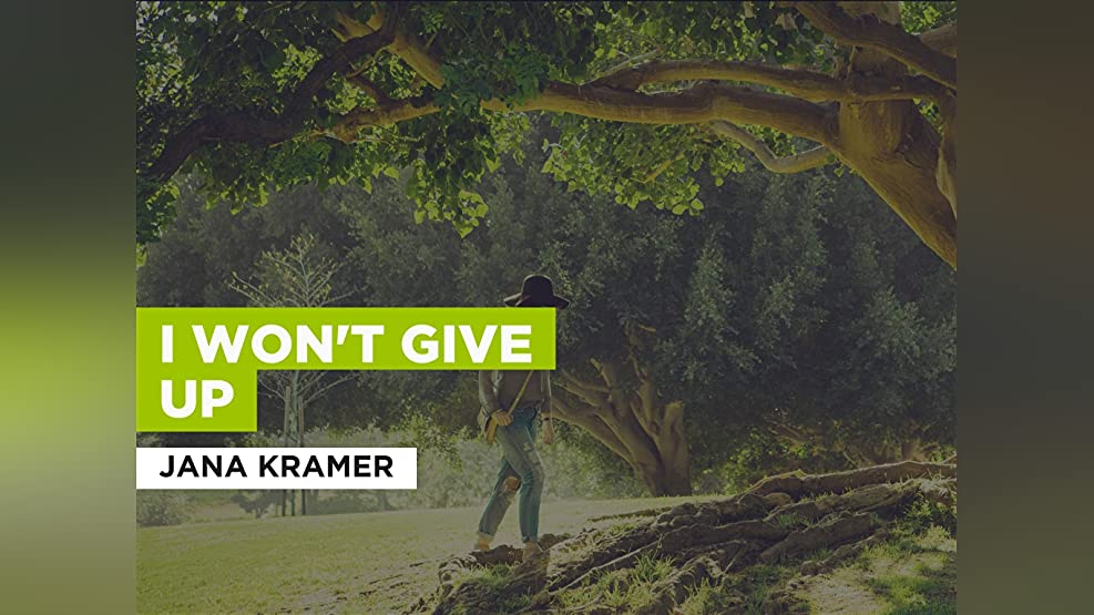 I Won't Give Up in the Style of Jana Kramer