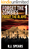 Forget the Alamo: A Post Apocalyptic Novella: Forget The Zombies 1