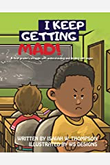 I Keep Getting Mad: A First Grader's struggle with understanding and dealing with anger. Kindle Edition