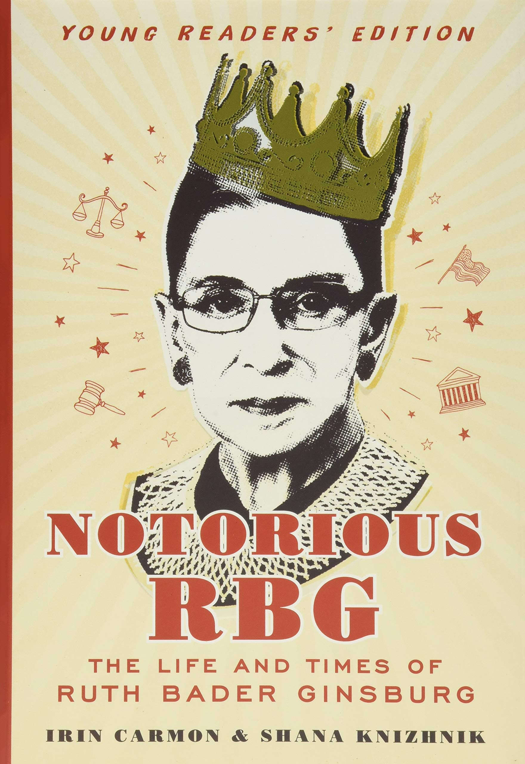 Notorious RBG Young Readers' Edition: The Life and Times of Ruth Bader  Ginsburg: Carmon, Irin, Knizhnik, Shana: 9780062748539: Amazon.com: Books