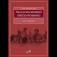 Paulo no mundo greco-romano: Um compêndio (Bíblia e Sociologia)