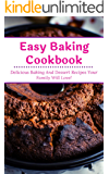 Easy Baking Cookbook: Delicious Baking And Dessert Recipes Your Family Will Love! (Easy Baking Recipes Book 1)
