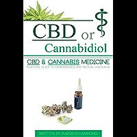 CBD or Cannabidiol: CBD & Cannabis Medicine; Essential Guide to Cannabinoids and Medical Marijuana (English Edition)