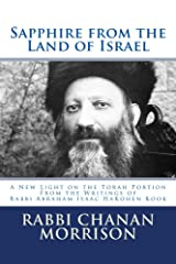 Sapphire from the Land of Israel: A New Light on the Weekly Torah Portion from the Writings of Rabbi Abraham Isaac HaKohen Kook Kindle Edition