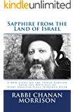 Sapphire from the Land of Israel: A New Light on the Weekly Torah Portion from the Writings of Rabbi Abraham Isaac…
