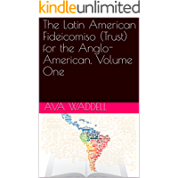 The Latin American Fideicomiso (Trust) for the Anglo-American, Volume One (English Edition)