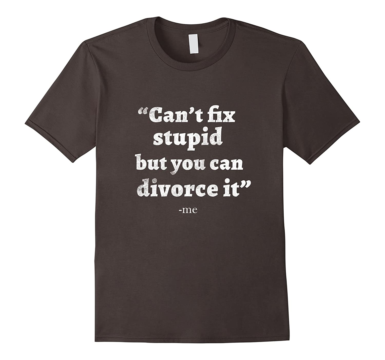 Can't Fix Stupid But You Can Divorce It Funny T-Shirt Tee