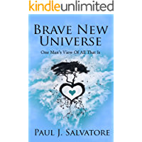 Brave New Universe: One Man's View of All That Is