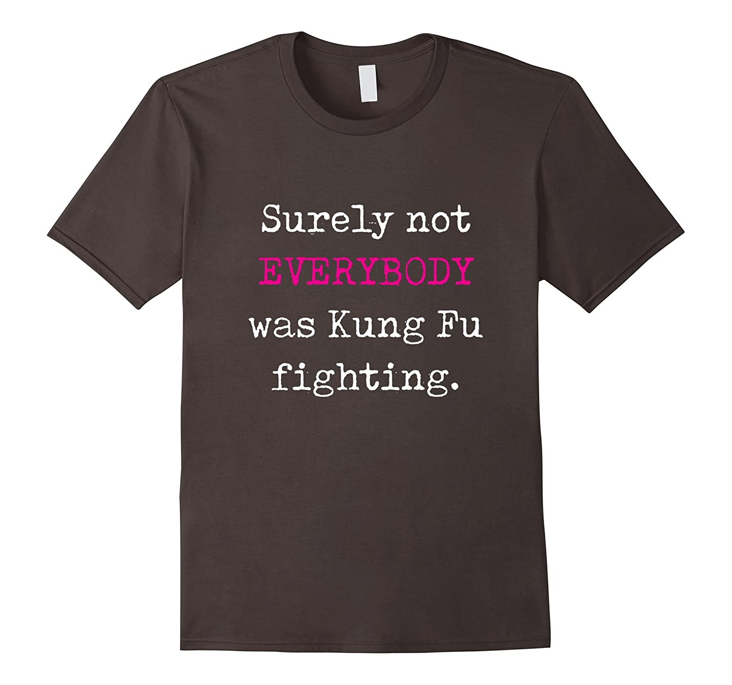Surely not EVERYBODY was Kung Fu fighting - funny tee-TD