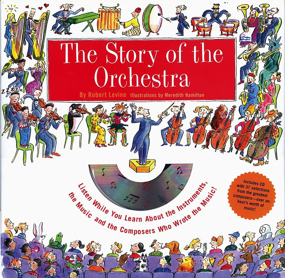 Story of the Orchestra : Listen While You Learn About the Instruments, the Music and the Composers Who Wrote the Music!, Levine, Robert