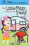 This Little Piggy Wound Up Dead (A Willow Crier Cozy Mystery Book 3) (Willow Crier Cozy Mysteries)