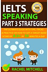 IELTS Speaking Part 3 Strategies: The Ultimate Guide With Tips, Tricks, And Practice On How To Get A Target Band Score Of 8.0+ In 10 Minutes A Day Kindle Edition