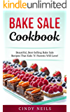 Bake Sale Cookbook: Beautiful, Bake Sale Recipes That Kids 'N' Parents Will Love!