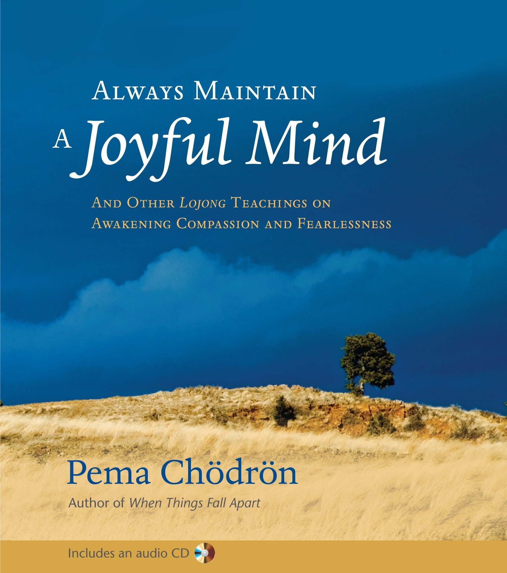 Always Maintain a Joyful Mind (Book and CD): And Other Lojong Teachings on Awakening Compassion and Fearlessness pdf