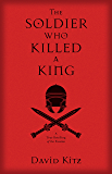 Soldier Who Killed a King, The