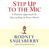 Step Up to the Mic: A Positive Approach to Succeeding in Voice-Overs
