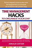 Time management hacks to organize your day: BECOME MORE PRODUCTIVE & ORGANIZED, AND DECREASE PROCRASTINATION & STRESS TO SKYROCKET YOU TO SUCCESS (English Edition)