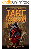 A Classic Western: The Legend of Jake Jackson: The Last Of The Great Gunfighters: Book Three: Gunfighter Western…
