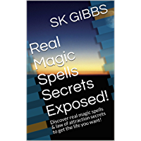Real Magic Spells Secrets Exposed!: Discover real magic spells & law of attraction secrets to get the life you want…