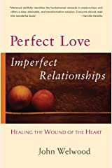 Perfect Love, Imperfect Relationships: Healing the Wound of the Heart Paperback