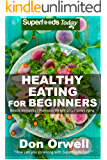 Healthy Eating For Beginners: Quick & Easy Gluten Free Low Cholesterol Whole Foods Recipes full of Antioxidants & Phytochemicals (Natural Weight Loss Transformation Book 212)