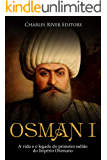 Osman I: A vida e o legado do primeiro sultão do Império Otomano