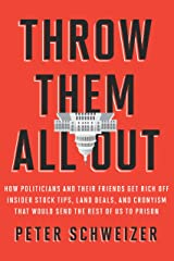 Throw Them All Out: How Politicians and Their Friends Get Rich Off Insider Stock Tips, Land Deals, and Cronyism That Would Send the Rest of Us to Prison Kindle Edition