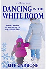 Dancing in the White Room (Wild Snow Book 1) Kindle Edition