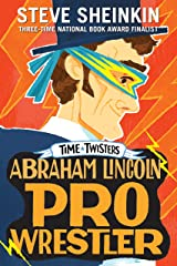 Abraham Lincoln, Pro Wrestler (Time Twisters Book 1) Kindle Edition