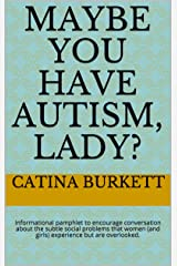 Maybe you have Autism, Lady?: Informational pamphlet to encourage conversation about the subtle social problems that women (and girls) experience but are overlooked. Kindle Edition