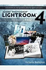 Adobe Photoshop Lightroom 4 - The Missing FAQ - Real Answers to Real Questions Asked by Lightroom Users Paperback