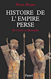 Histoire de l'Empire perse: De Cyrus à Alexandre (Biographies Historiques) (French Edition)