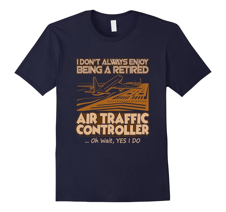 I dont always enjoy being a retired Tshirt-TJ