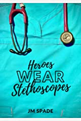 Heroes Wear Stethoscopes (The Nursing Diaries Book 3) Kindle Edition