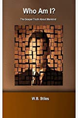 Who Am I? The Gospel Truth About Mankind Kindle Edition