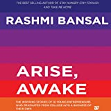 Arise, Awake: The Inspiring Stories of 10 Young Entrepreneurs Who Graduated from College into a Business of Their Own
