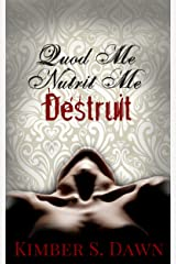 Quod Me Nutrit Me Destruit: That Which Destroys Me with The Alternate Ending Kindle Edition