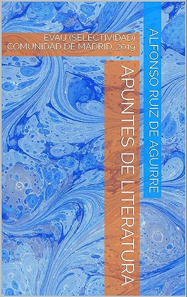 APUNTES DE LITERATURA: EVAU (SELECTIVIDAD) COMUNIDAD DE MADRID, 2019 eBook: Ruiz de Aguirre, Alfonso: Amazon.es: Tienda Kindle