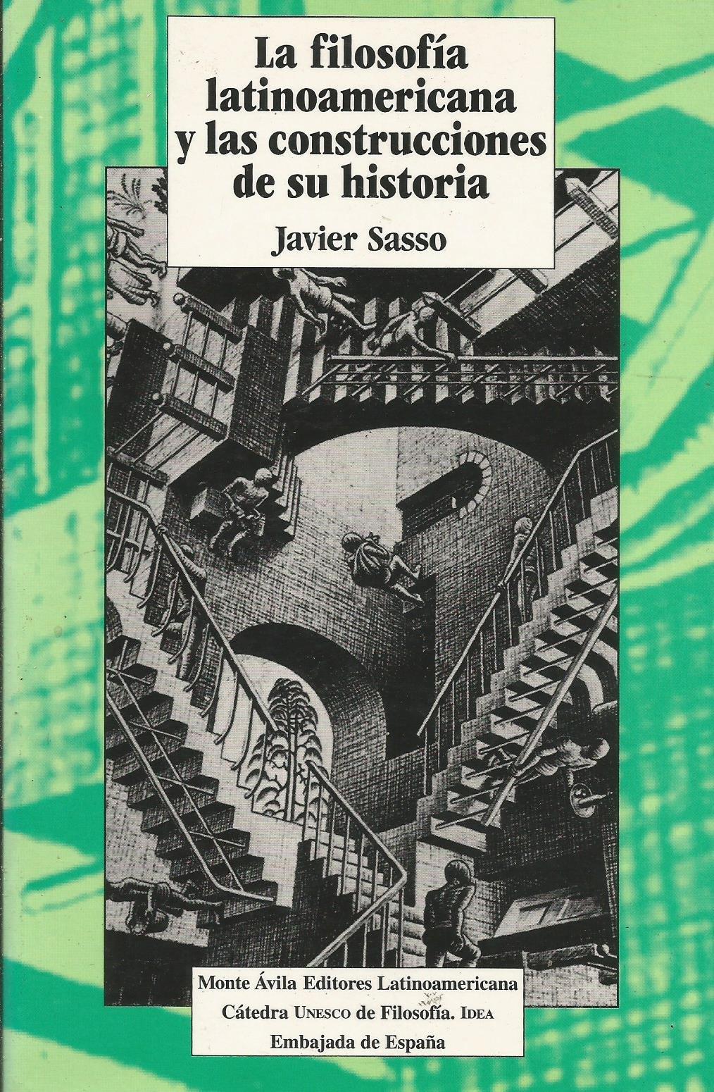 La filosofia latinoamericana y lasconstrucciones de su historia: Amazon.es: Sasso, Javier: Libros