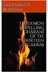 The Demon Dispelling Dhāranī of the Thirteen Cakras Kindle Edition