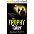 The Trophy Taker: From the bestselling author of Mummy's Favourite (DC Charlotte Stafford Series Book 2)